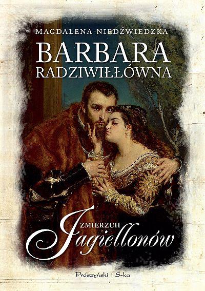Barbara Radziwiłłówna. Zmierzch Jagiellonów.